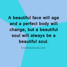 Beautiful Face Quote Best Of A Beautiful Face Will Age And A Perfect Body Will Change