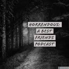 Horrendous: A Best Friends Podcast