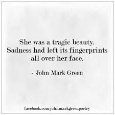Tragic Beauty Quotes Best of Tragic Beauty Sad Poetry By John Mark Green Johnmarkgreenpoetry