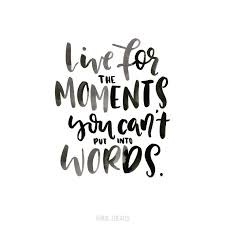 Quotes About Enjoying The Moment Mesmerizing Live For The Moments You Can't Put Into Words Well Said