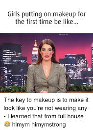 be like akeup s putting on makeup for the first time the key to makeup is to make it look like you re not wearing any