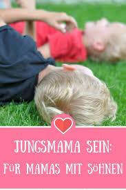 Für Mams Mit Söhnen Warum Es Toll Ist Jungsmama Zu Sein Sprüche