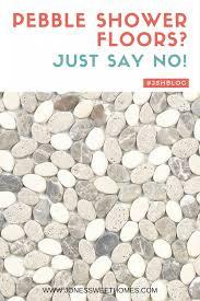 pebble shower floors just say no jones sweet homes blog
