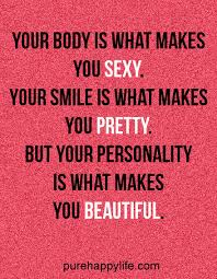 Your Body Is Beautiful Quotes Best Of Life Quote Your Body Is What Makes You Sexy Your Smile Is What