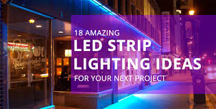 Led Lights Examples 18 Amazing Led Strip Lighting Ideas For Your Next Project