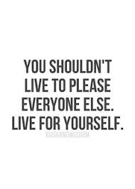 Live Life For Yourself Quotes