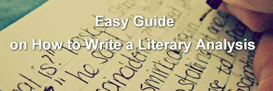 Writing A Literary Analysis Easy Guide On How To Write A Literary Analysis