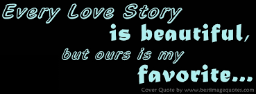 Every Love Story Is Beautiful But Ours Is My Favorite Delectable Download Favorite Qoute