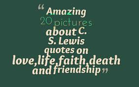Cs Lewis Quotes On Friendship Mesmerizing Amazing 48 Pictures About C S Lewis Quotes On Lovelifefaith