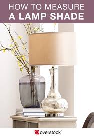 How To Measure Lamp Shade Classy How to Measure Lamp Shades in 32 Easy Steps Overstock