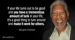 Morgan Freeman Quotes Beauteous Morgan Freeman Quote If Your Life Turns Out To Be Good And You