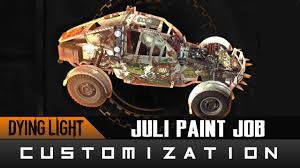 Dying Light The Following Paint Jobs Dying Light The Following Juli Paint Job For Your Buggy Guide Youtube