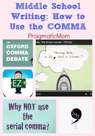 When To Use Comma Middle School Writing How To Use The Comma Pragmaticmom