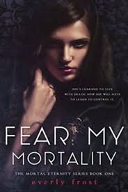Fear My Mortality, Book by Everly Frost (Paperback) | www.chapters.indigo.ca