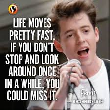 Ferris Bueller Life Moves Pretty Fast Quote Ferris Bueller Life Moves Pretty Fast Quote New Life Moves Pretty 9