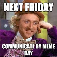 Next Friday Communicate by Meme Day - Misc - quickmeme via Relatably.com