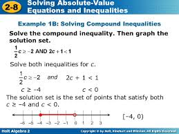 holt algebra 2 2 8 solving absolute value equations and inequalities solve both inequalities
