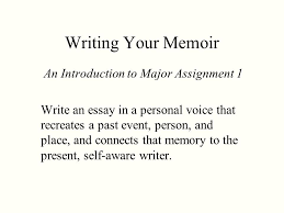 writing your memoir an introduction to major assignment write an  1 writing
