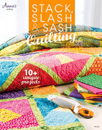 Stack, Slash & Sash Quilting & Take quilting to a new level and make one-of-a-kind quilts Adamdwight.com