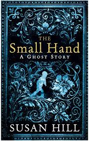 9781846682360: The Small Hand: A Ghost Story (The Susan Hill Collection) -  AbeBooks - Hill, Susan: 1846682363
