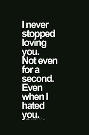 Love Hate Quotes Fascinating I Never Stopped Loving You Not Even For A Second Even When I Hated