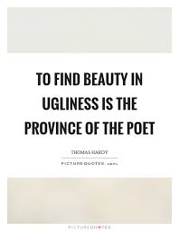 Quotes About Beauty And Ugliness Best of To Find Beauty In Ugliness Is The Province Of The Poet Picture Quotes
