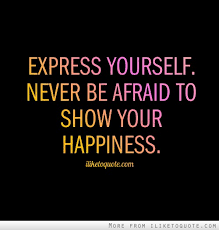Quotes On Expressing Yourself Best Of Express Yourself Never Be Afraid To Show Your Happiness