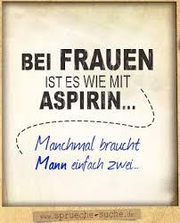 Bei Frauen Ist Es Wie Mit Aspirin Lustige Sprüche über Frauen