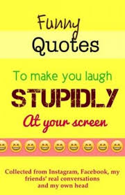 Quotes That Make You Laugh Amazing Funny Quotes To Make You Laugh Stupidly At Your Screen Evelyn Rose