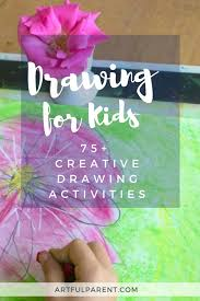 drawing for kids is worth encouraging here are more than 75 creative drawing ideas for