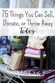 Declutter 75 Things You Can Sell Donate or Throw Away So You