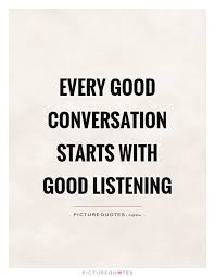 Listening Quotes Beauteous Every Good Conversation Starts With Good Listening Picture Quote 48