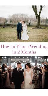 How To Plan A Wedding In Two Months Share Your Latest
