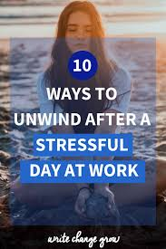 stressful day at work it s time to unwind and relax read 10 ways to