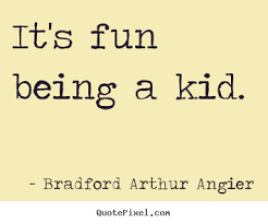 Fun quotes Design custom picture quotes about inspirational It's fun being a kid 99