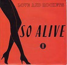 """So Alive"" - Love and <b>Rockets</b> 