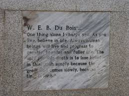 w e b du bois stardust s shadow as you live believe in life quote on web dubois tomb web dubois memorial centre