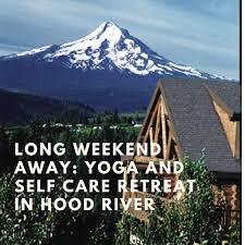 long weekend away yoga and self care retreat in hood river
