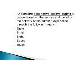 a descriptive essay ppt video online a standard descriptive essays outline is concentrated on the senses and based on the delivery of