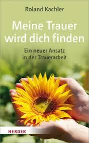 Meine Trauer Wird Dich Finden Von Roland Kachler Bei Lovelybooks