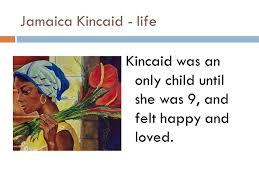 girl rdquo by kincaid ppt video online 5 kincaid life kincaid was an only child until she was 9 and felt happy and loved