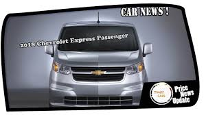2018 chevrolet express passenger van. brilliant chevrolet 2018 chevrolet express passenger price u0026 spec with chevrolet express passenger van n