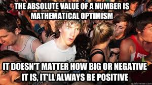 The absolute value of a number is mathematical optimism it doesn't ... via Relatably.com