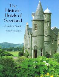 The Historic Hotels Of Scotland : A Select Guide : by Wendy Arnold ; (  Photographer ) Robin Morrison: New Soft cover (1988) 1st Edition | Sapphire  Books