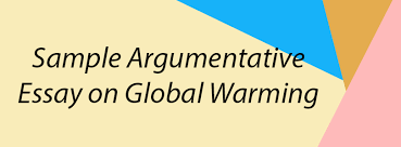 Example Of Persuasive Essay On Global Warming Sample Argumentative Essay On Global Warming