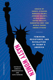 "essay collection brings trump inspired nasty women together for  ""nasty women"" is a collection of essays written by women in the wake of"