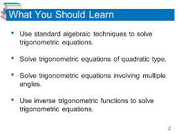 what you should learn use standard algebraic techniques to solve trigonometric equations solve trigonometric equations