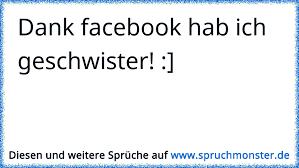 Dank Facebook Hab Ich Geschwister Spruchmonsterde