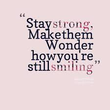 Strong Quotes About Life Beauteous Smiling Stay Strong Quotes And Sayings Golfian