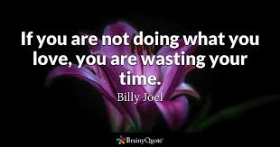 Do What You Love Quotes Interesting If You Are Not Doing What You Love You Are Wasting Your Time